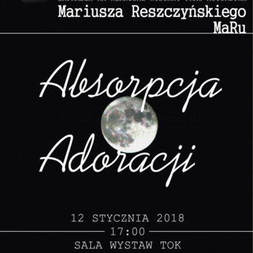 Absorpcja Adoracji – wernisaż wystawy prac Mariusza Reszczyńskiego MaRu