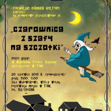 W czerwcu premiera spektaklu pt. `Czarownica z szafy na szczotki`