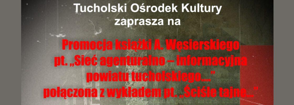 """Promocja książki A. Węsierskiego """"Sieć agenturalno-informacyjna powiatu tucholskiego"""""""