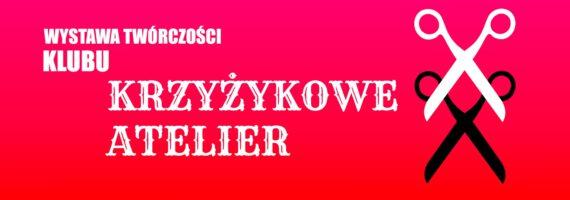 """Wystawa twórczości Klubu """"Krzyżykowe Atelier"""""""