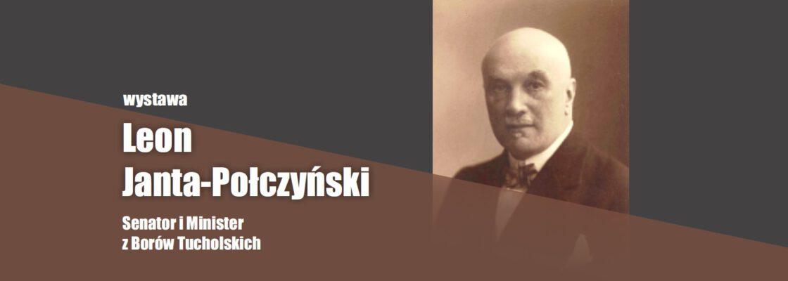 """Wystawa """"Leon Janta-Połczyński – Senator i Minister z Borów Tucholskich"""""""