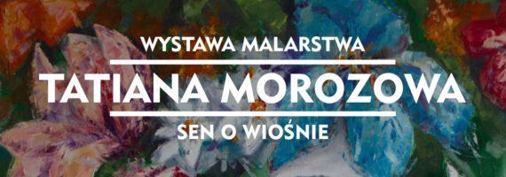 """""""Sen o wiośnie"""" – wystawa Tatiany Morozowej"""