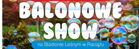 Balonowe Show w Raciążu